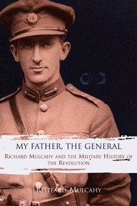 My Father, the General: Richard Mulcahy & the Military History of the Revolution